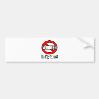 No Whining In My Court Bumper Stickers