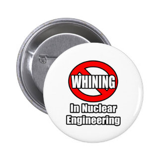 No Whining In Nuclear Engineering Pins