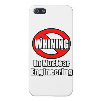 No Whining In Nuclear Engineering iPhone 5 Cover