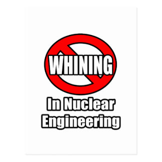 No Whining In Nuclear Engineering Post Cards
