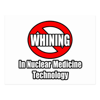 No Whining In Nuclear Medicine Technology Post Cards