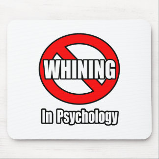 No Whining In Psychology Mouse Pad