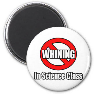 No Whining In Science Class Magnets