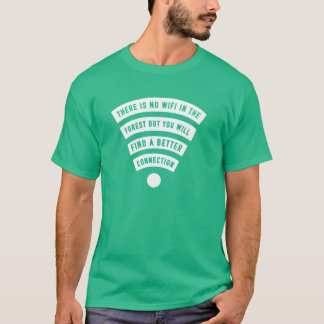 No wifi in the forest but better connection shirt