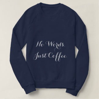No Words, Just Coffee Sweatshirt