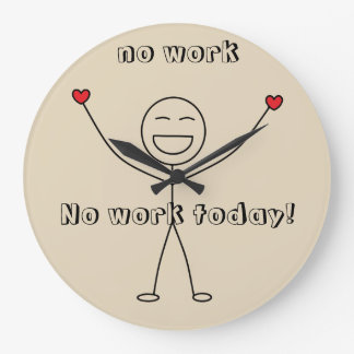 No work today Thankful Happy Stick Man FUN Large Clock
