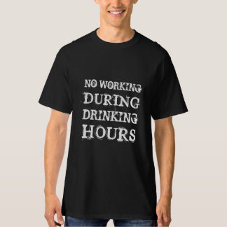 No Working During Drinking Hours Tshirts