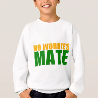 no worries mate sweatshirt