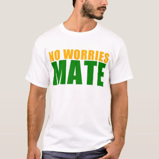 no worries mate T-Shirt