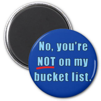 No, You're Not on My Bucket List Tshirt 6 Cm Round Magnet