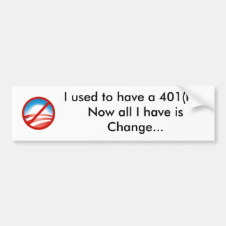 NObama, I used to have a 401(k)...Now all I hav... Bumper Sticker