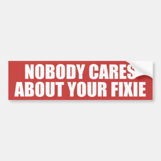 Nobody Cares About Your Fixie Bumper Sticker