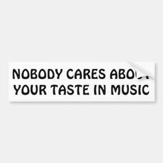 Nobody Cares About Your Taste In Music Bumper Sticker