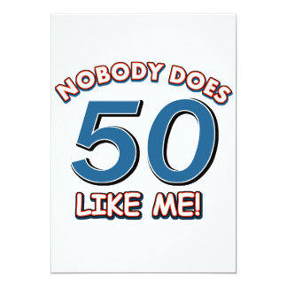 Nobody Does 50 Like Me! 13 Cm X 18 Cm Invitation Card