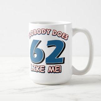 Nobody Does 62 Like Me! Coffee Mug