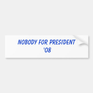 Nobody for President 08 Bumper Stickers