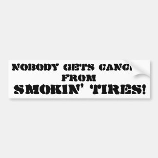 Nobody Gets Cancer from Smokin' Tires Bumper Sticker