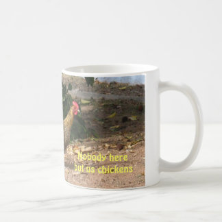 Nobody Here But Us Chickens Mug