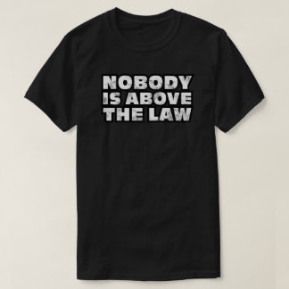 Nobody Is Above The Law Destroyed Look T-Shirt