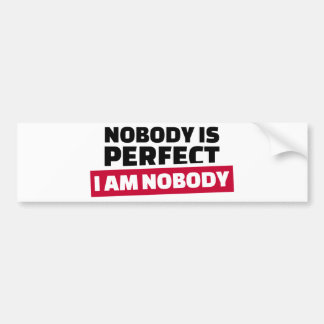 Nobody is perfect I'm nobody Bumper Stickers