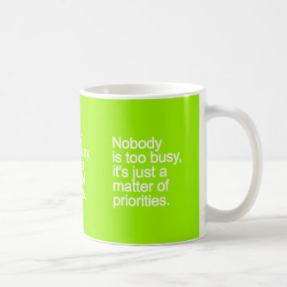 NOBODY IS TOO BUSY ITS JUST MATTER OF PRIORITIES V COFFEE MUG