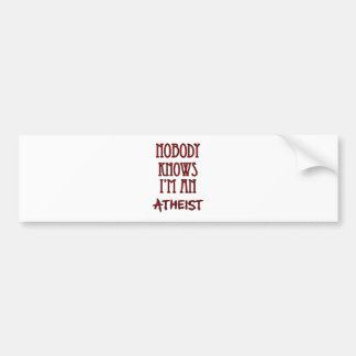 Nobody Knows I m an Atheist Bumper Stickers