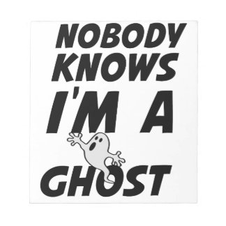 Nobody Knows I'm A Ghost design Notepad