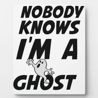 Nobody Knows I'm A Ghost design Plaque