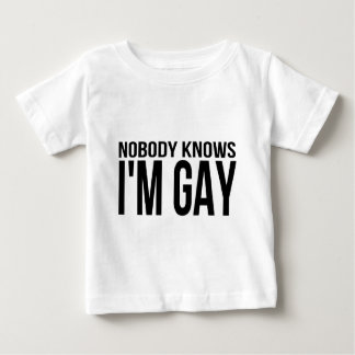 Nobody Knows I'm Gay Baby T-Shirt