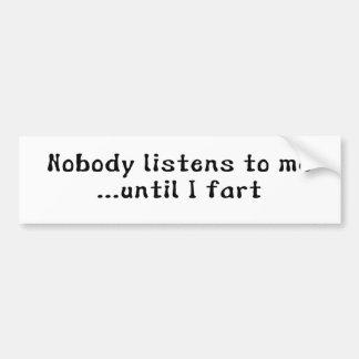 Nobody Listens To Me ... Until I Fart Bumper Sticker