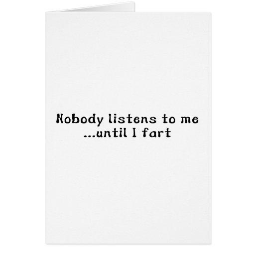 Nobody Listens To Me ... Until I Fart Card