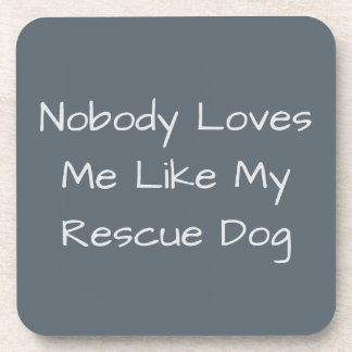 Nobody Loves Me Like My Rescue Dog Drink Coasters