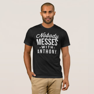 Nobody messes with Anthony T-Shirt