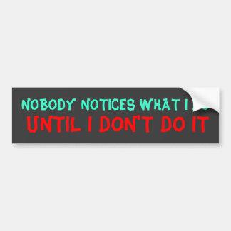 NOBODY NOTICES BUMPER STICKERS