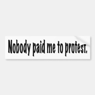 Nobody paid me to protest bumper sticker