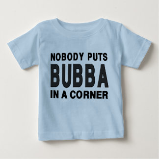 Nobody Puts BUBBA in a Corner Baby T-Shirt