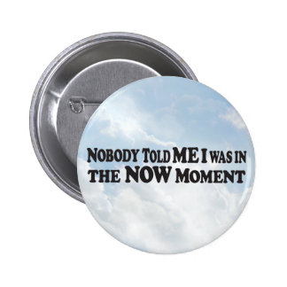 Nobody Told Me Now - Round Button