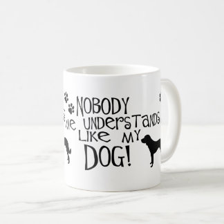 Nobody Understands Me Like My Dog Coffee Mug