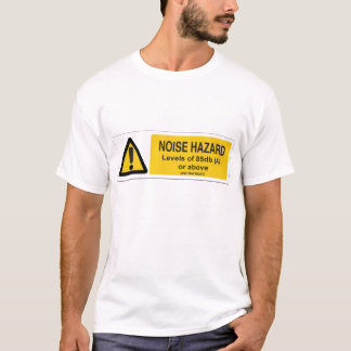 noise hazard T-Shirt