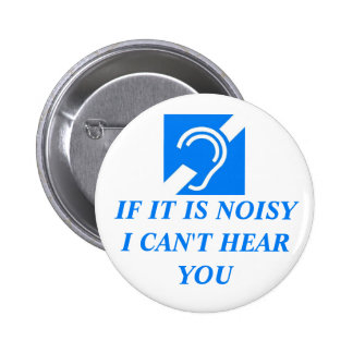 Noisy, I Can't Hear You 6 Cm Round Badge