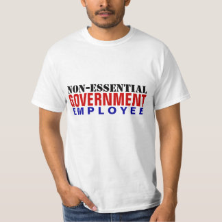 Non-Essential Government Employee T-Shirt