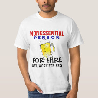 Nonessential Person - Will Work for Beer Tee Shirts