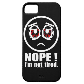Nope I m not tired iPhone 5 Cases
