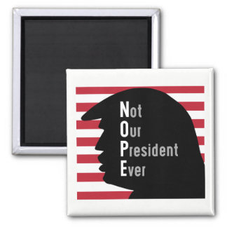 NOPE. Not Our President Ever Magnet