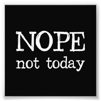 Nope Not Today Photo Art