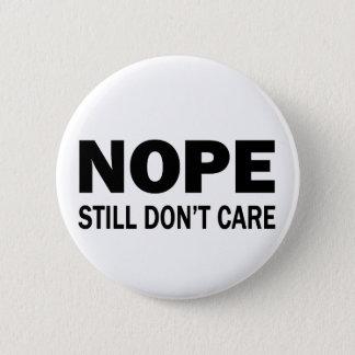 Nope Still Don't Care 6 Cm Round Badge