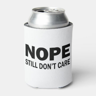 Nope Still Don't Care Can Cooler