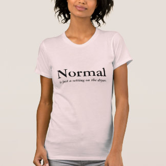 Normal is just a setting on the dryer. T-Shirt