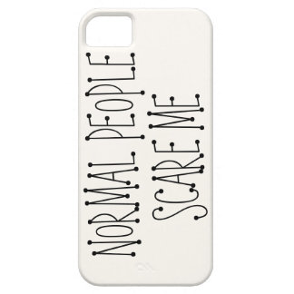 Normal people scare me. iPhone 5 cover