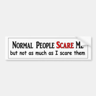 Normal people scare me not as much as I scare them Bumper Sticker